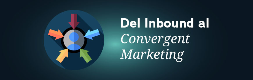 del Inbound al Convergent Marketing